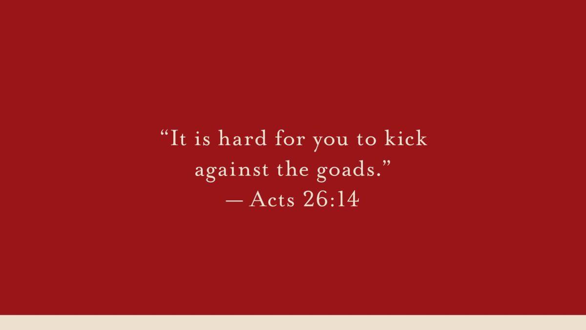 kick against the goads