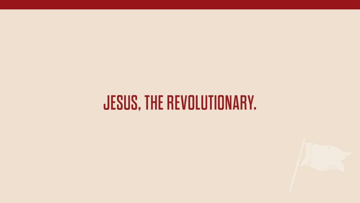 Jesus was a revolutionary